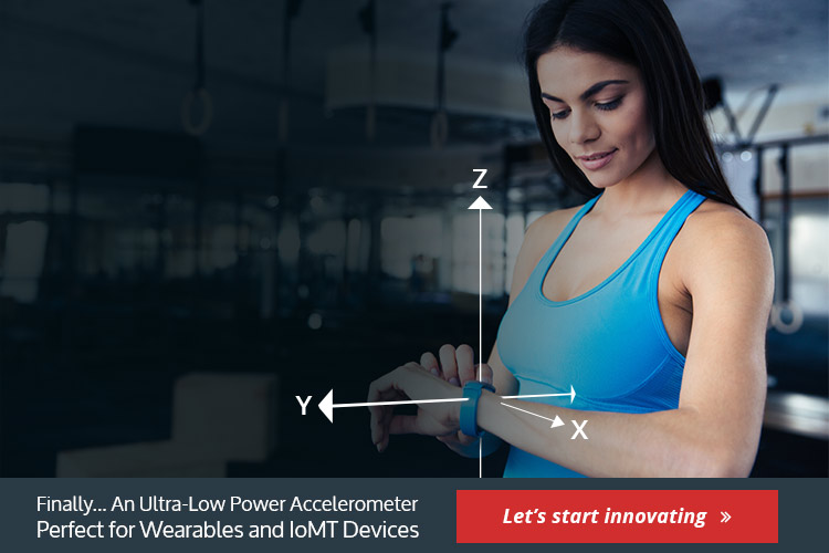 Ultra-Low Power Accelerometer Perfect for Wearables and IoMT Devices